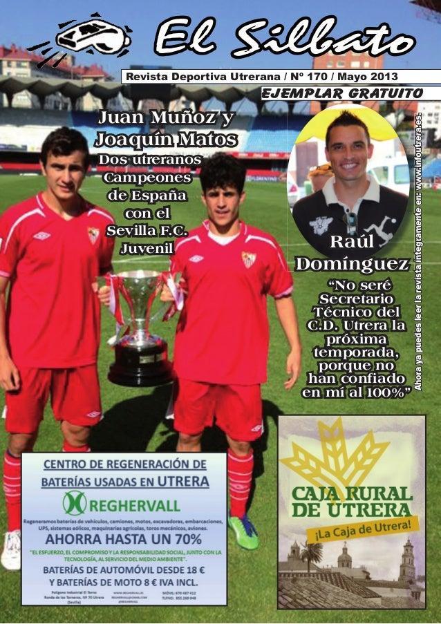 Ahorayapuedesleerlarevistaíntegramenteen:www.infoutrera.es.El SilbatoRevista Deportiva Utrerana / Nº 170 / Mayo 2013ejempl...