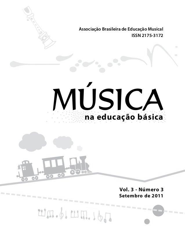 Vol. 3 - Número 3 Setembro de 2011 ISSN 2175-3172 na educação básica MÚSICA Associação Brasileira de Educação Musical