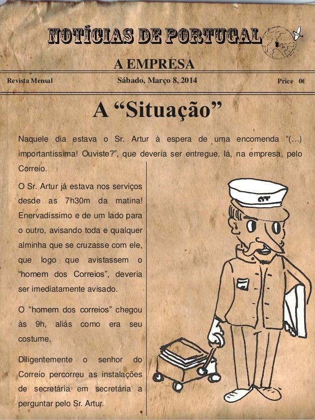 """A EMPRESA Sábado, Março 8, 2014  Revista Mensal  Price 0€  A """"Situação"""" Naquele dia estava o Sr. Artur à espera de uma enc..."""