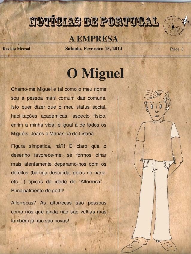 A EMPRESA Revista Mensal  Sábado, Fevereiro 15, 2014  O Miguel Chamo-me Miguel e tal como o meu nome sou a pessoa mais com...