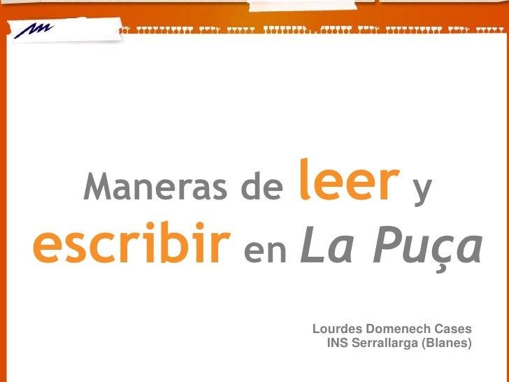 Maneras de   leer yescribir en La Puça               Lourdes Domenech Cases                 INS Serrallarga (Blanes)