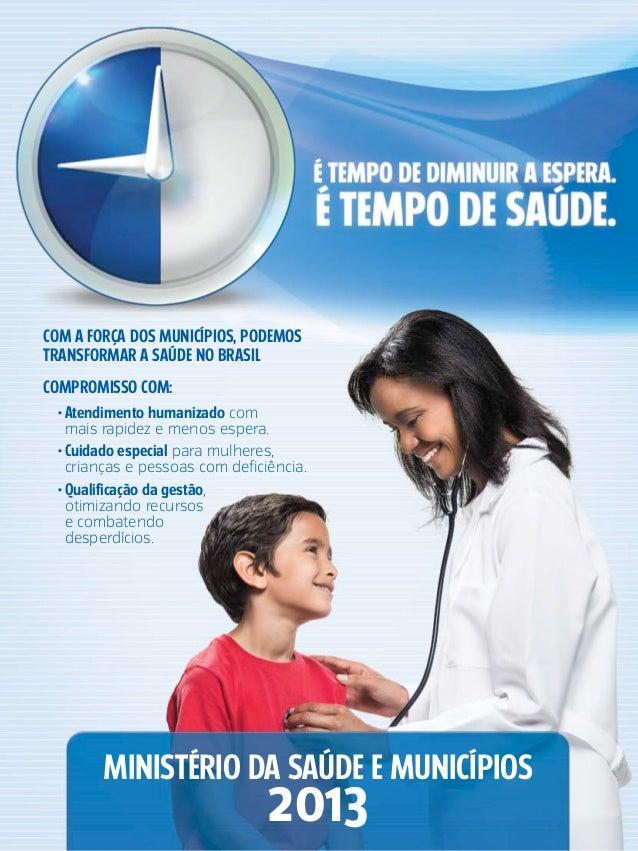 Com a força dos municípios, podemostransformar a saúde no BrasilCompromisso com:  •Atendimento humanizado com    mais rap...