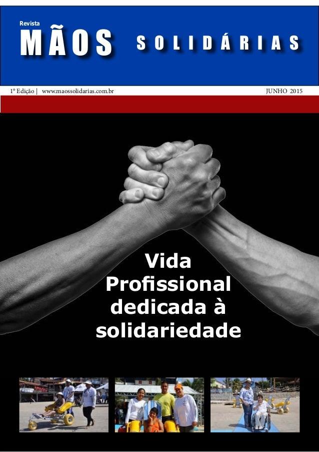 M Ã O S Revista Vida Profissional dedicada à solidariedade 1° Edição | www.maossolidarias.com.br JUNHO 2015 S O L I D Á R ...