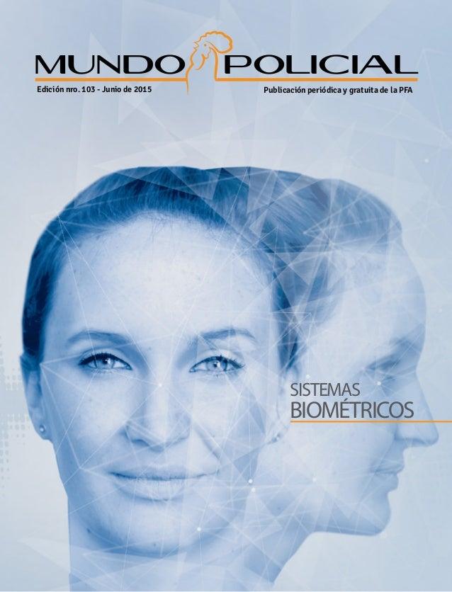 SISTEMAS BIOMÉTRICOS POLICIALMUNDO Edición nro. 103 - Junio de 2015 Publicación periódica y gratuita de la PFA
