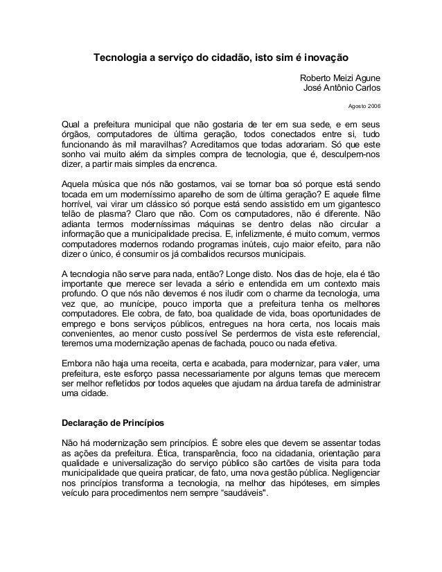 Tecnologia a serviço do cidadão, isto sim é inovação Roberto Meizi Agune José Antônio Carlos Agosto 2006 Qual a prefeitura...