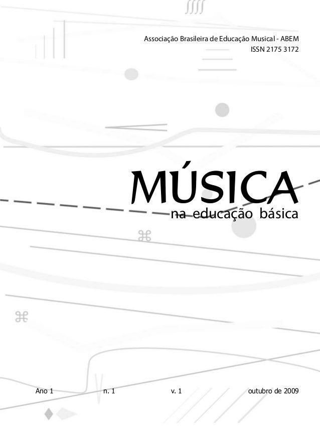 MÚSICAna educação básica Associação Brasileira de Educação Musical - ABEM Ano 1 n. 1 v. 1 outubro de 2009 ISSN 2175 3172