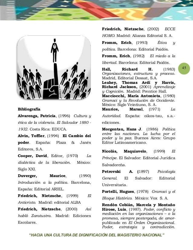 """""""HACIA UNA CULTURA DE DIGNIFICACIÓN DEL MAGISTERIO NACIONAL"""" 45 Bibliografía Alvarenga, Patricia, (1996) Cultura y ética d..."""