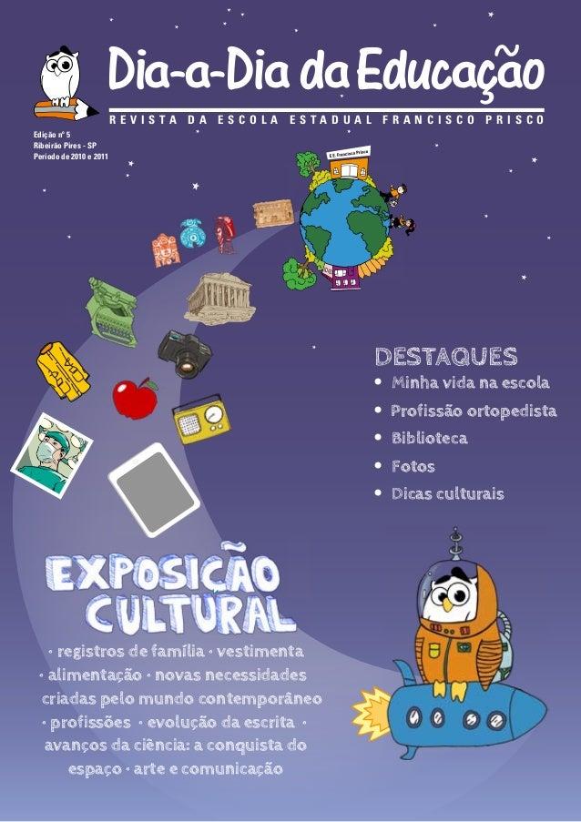 REVISTA DA ESCOLA ESTADUAL FRANCISCO PRISCO Edição nº 5 Ribeirão Pires - SP Período de 2010 e 2011  DESTAQUES  • Minha vid...