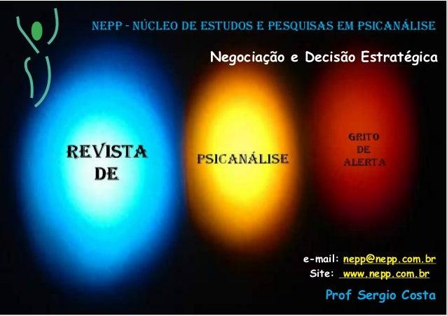 NEPP - NÚCLEO DE ESTUDOS E PESQUISAS EM PSICANÁLISENegociação e Decisão Estratégicae-mail: nepp@nepp.com.brwww.nepp.com.br...
