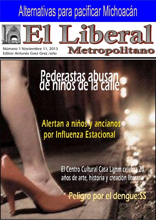 Alternativas para pacificar Michoacán Número 1 Noviembre 11, 2013 Editor Antonio Grez Grez /año  Pederastas abusan de niño...