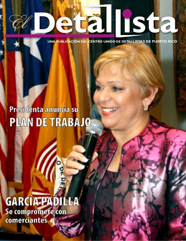 UNA PUBLICACIÓN DEL CENTRO UNIDO DE DETALLISTAS DE PUERTO RICO Presidenta anuncia su PLAN DE TRABAJOGARCÍA PADILLASe compr...