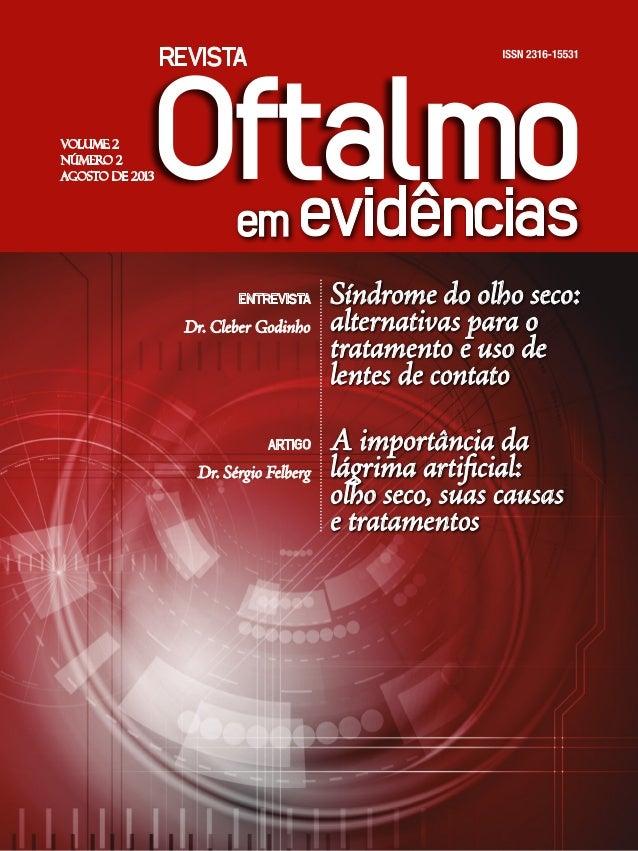 VOLUME 2 NÚMERO 2 AGOSTO DE 2013 ENTREVISTA Dr. Cleber Godinho ARTIGO Dr. Sérgio Felberg Síndrome do olho seco: alternativ...