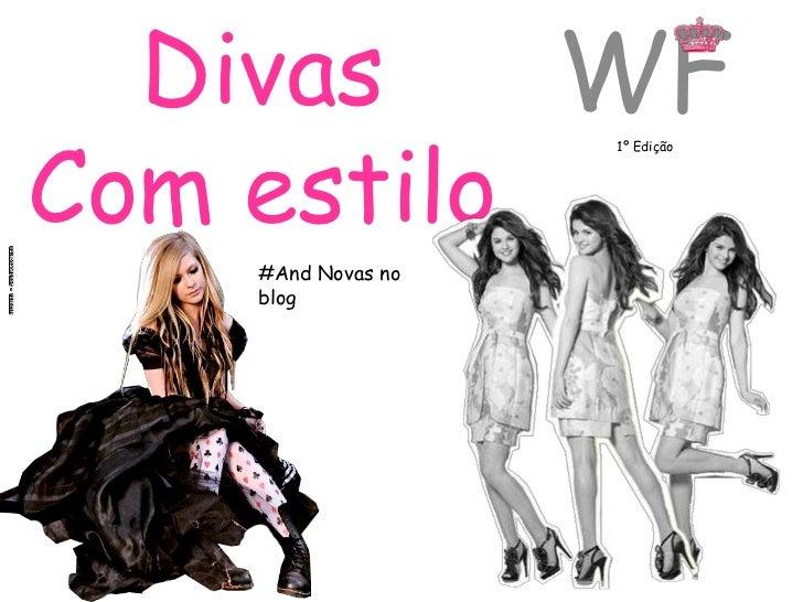 Divas    WFCom estilo                    1º Edição    #And Novas no    blog