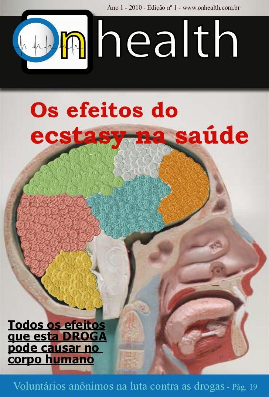 Ano 1 - 2010 - Edição nº 1 - www.onhealth.com.br          n health   Os efeitos do   ecstasy na saúde                     ...