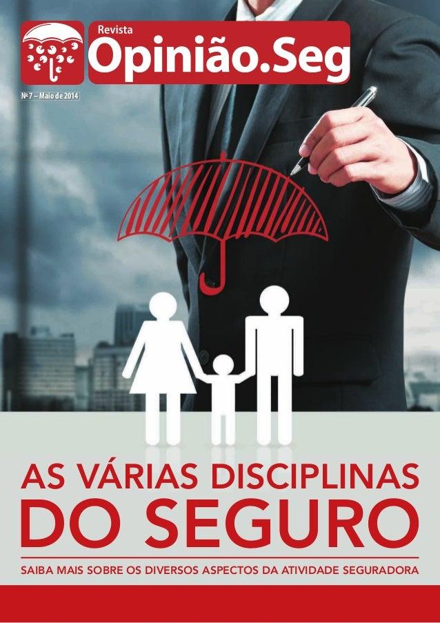 No 7 – Maio de 2014 SAIBA MAIS SOBRE OS DIVERSOS ASPECTOS DA ATIVIDADE SEGURADORA AS VÁRIAS DISCIPLINAS DO SEGURO