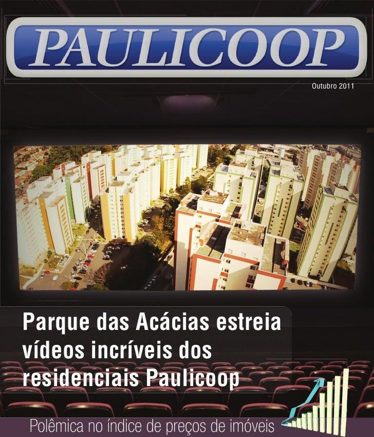 Outubro 2011Parque das Acácias estreiavídeos incríveis dosresidenciais PaulicoopPolêmica no índice de preços de imóveis