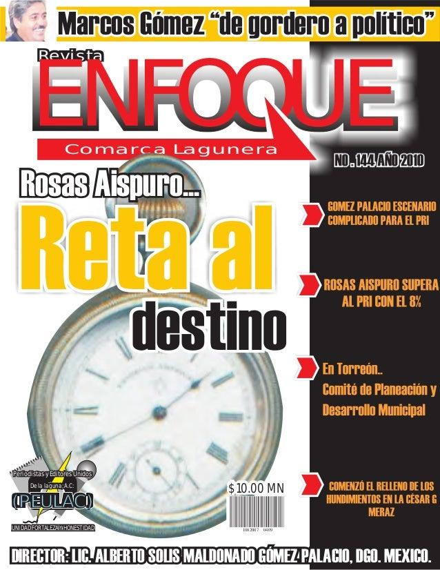 NO . 144 AÑO 2010 Revista ENFOOUEComarca Lagunera Rosas Aispuro... Reta al destino 1082007 0409 $10.00 MN (PEULAC) Periodi...