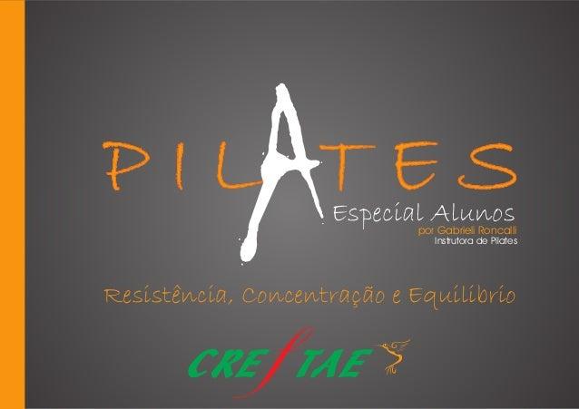P I L T E S CRE TAEf Especial Alunos Resistência, Concentração e Equilibrio por Gabrieli Roncalli Instrutora de Pilates