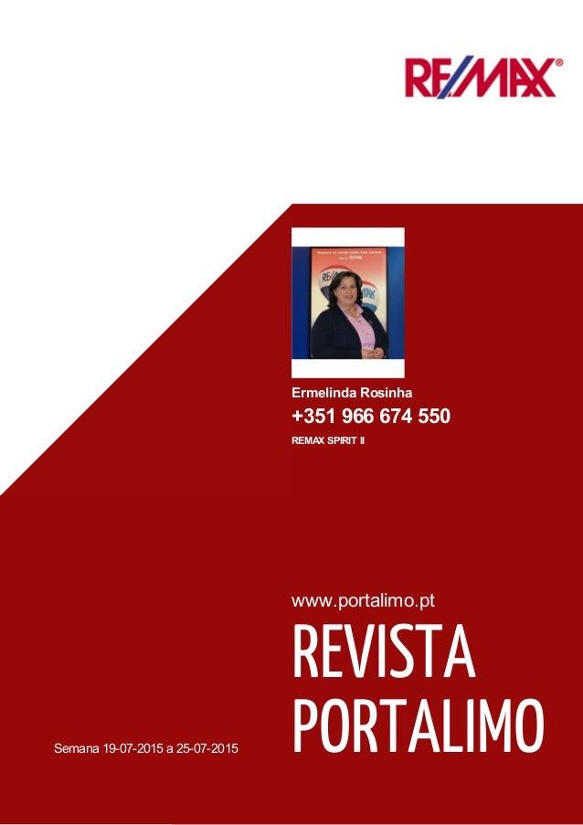 Semana 19-07-2015 a 25-07-2015 www.portalimo.pt REVISTA PORTALIMO Ermelinda Rosinha +351 966 674 550 REMAX SPIRIT II