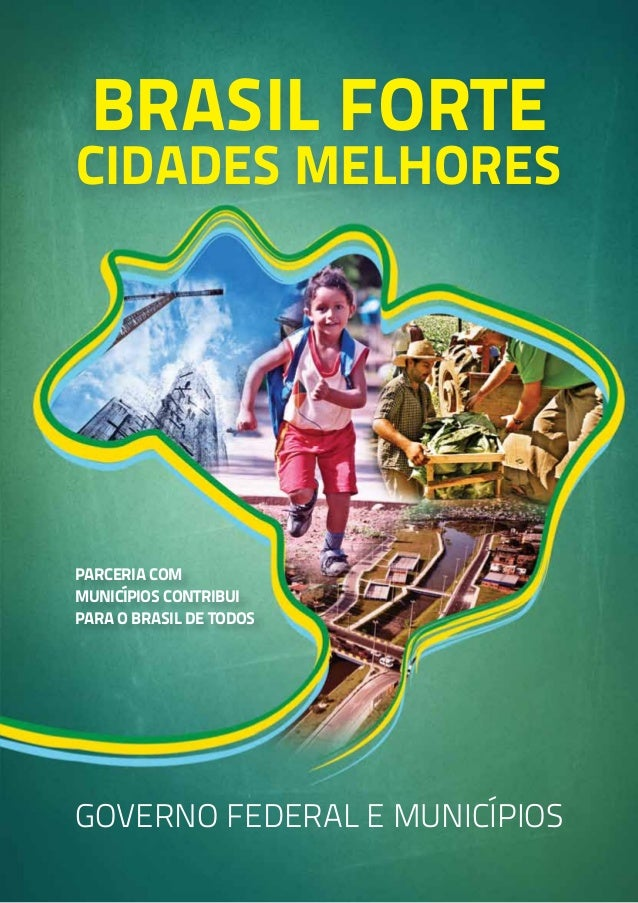BRASIL forte cidades melhores GOVERNO FEDERAL E MUNICÍPIOS parceria com municípios contribui para o brasil de todos
