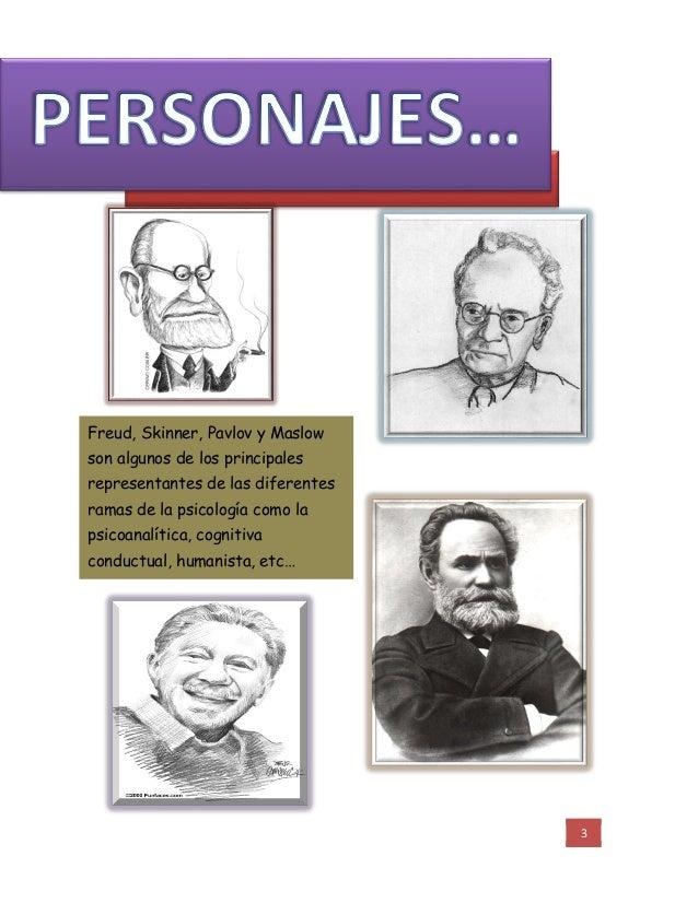 3 Freud, Skinner, Pavlov y Maslow son algunos de los principales representantes de las diferentes ramas de la psicología c...
