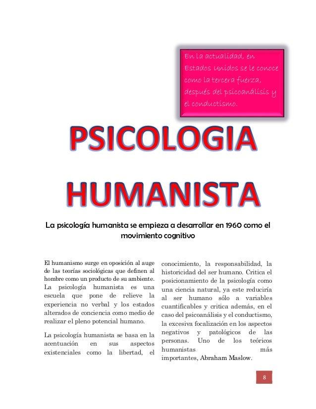 8 La psicología humanista se empieza a desarrollar en 1960 como el movimiento cognitivo El humanismo surge en oposición al...