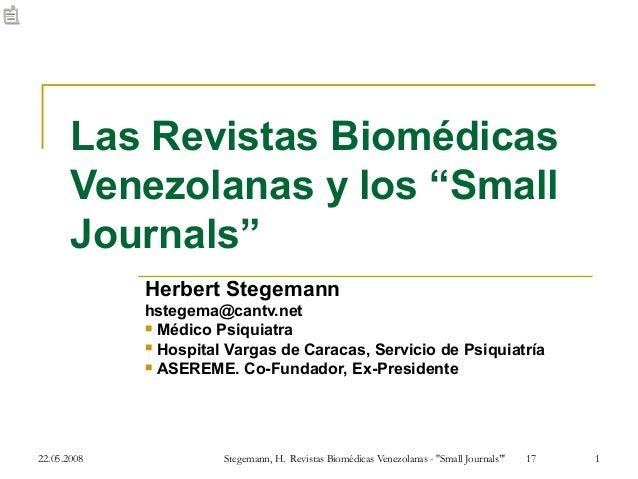 """22.05.2008 Stegemann, H. Revistas Biomédicas Venezolanas - Small Journals"""" 17 1Las Revistas BiomédicasVenezolanas y los """"S..."""