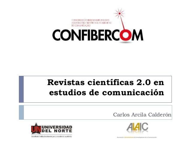 Revistas científicas 2.0 enestudios de comunicaciónCarlos Arcila Calderón