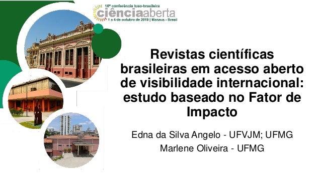 Revistas científicas brasileiras em acesso aberto de visibilidade internacional: estudo baseado no Fator de Impacto Edna d...