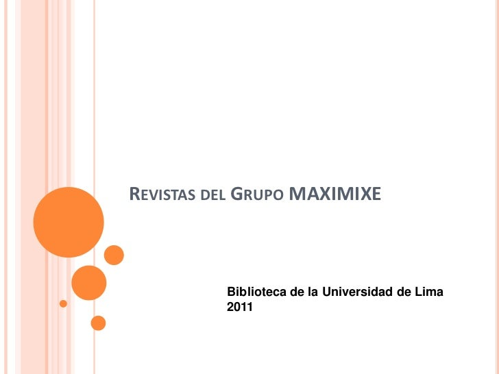 REVISTAS DEL GRUPO MAXIMIXE          Biblioteca de la Universidad de Lima          2011