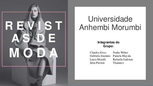 R E V I S T A S D E M O D A Universidade Anhembi Morumbi Integrantes do Grupo: Claudia Alves Gabriela Alamino Luiza Morell...