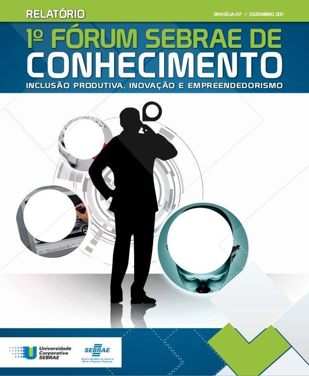 5ae55fa2bbd3c 1º FÓRUM SEBRAE DE CONHECIMENTO RELATÓRIO INCLUSÃO PRODUTIVA, INOVAÇÃO E  EMPREENDEDORISMO BRASÍLIA-DF ...