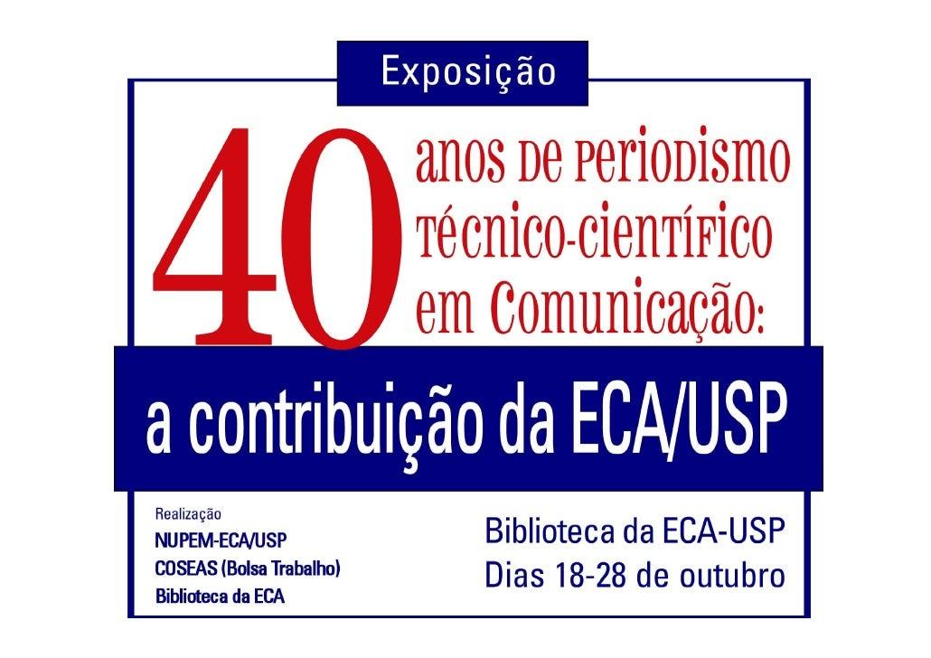Periódicos (1967-2007) •   Revista da Escola de Comunicações Culturais (1967-1968) •   Cadernos de Jornalismo e Editoração...
