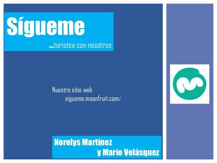 Sígueme   …turistea con nosotros    Nuestro sitio web         sigueme.moonfruit.com/    Norelys Martínez                y ...
