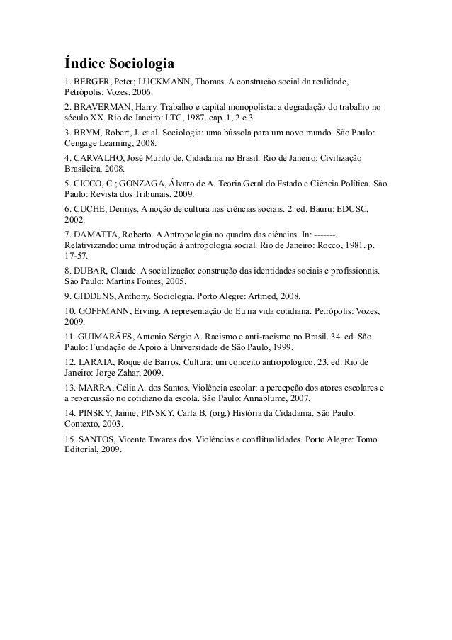 Índice Sociologia 1. BERGER, Peter; LUCKMANN, Thomas. A construção social da realidade, Petrópolis: Vozes, 2006. 2. BRAVER...
