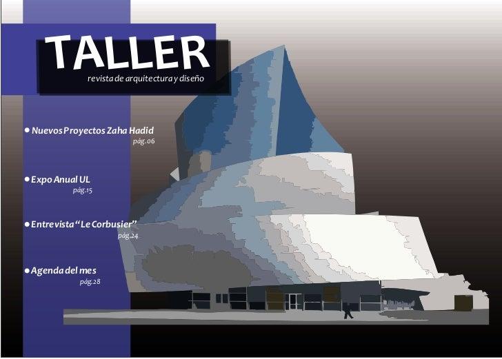 TALLER    revista de arquitectura y diseñoNuevos Proyectos Zaha Hadid                         pág.06Expo Anual UL         ...