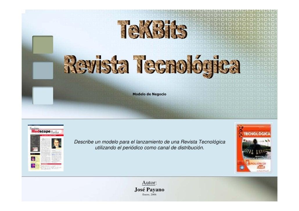 Modelo de NegocioDescribe un modelo para el lanzamiento de una Revista Tecnológica         utilizando el periódico como ca...
