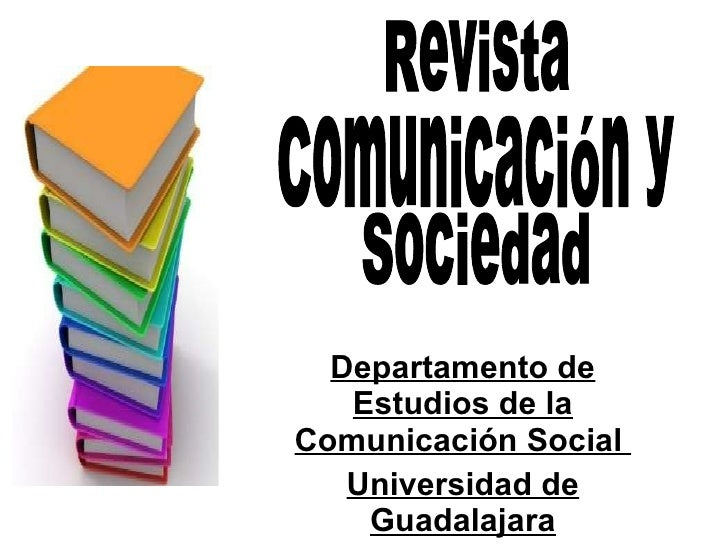 Departamento de Estudios de la Comunicación Social  Universidad de Guadalajara Revista Comunicación y  Sociedad