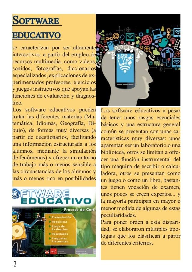Software educativo Se caracterizan por ser altamente interactivos, a partir del empleo de recursos multimedia, como videos...