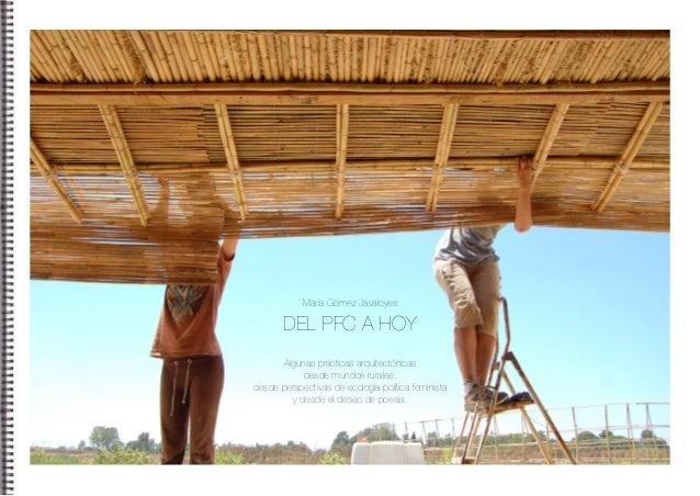 María Gómez Javaloyes DEL PFC A HOY Algunas prácticas arquitectónicas desde mundos rurales, desde perspectivas de ecología...