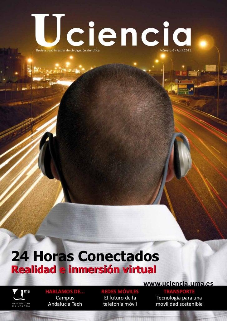 Revista cuatrimestral de divulgación científica                           Número 6 - Abril 201124 Horas ConectadosRealidad...