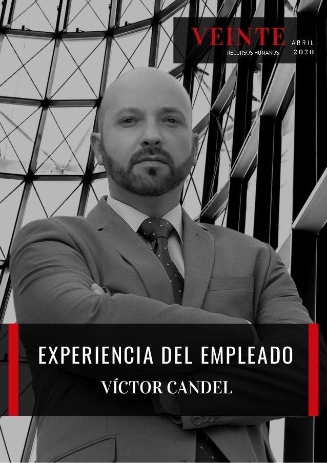 EXPERIENCIA DEL EMPLEADO VÍCTOR CANDEL VEINTE 2 0 2 0