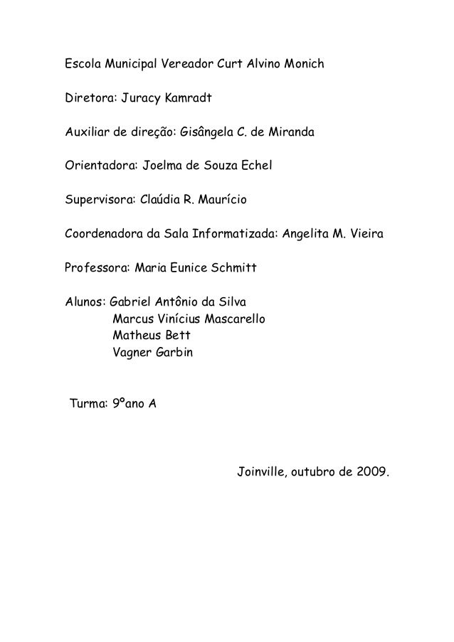 Escola Municipal Vereador Curt Alvino Monich Diretora: Juracy Kamradt Auxiliar de direção: Gisângela C. de Miranda Orienta...