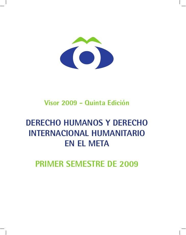 Visor 2009 - Quinta EdiciónDERECHO HUMANOS Y DERECHO INTERNACIONAL HUMANITARIO         EN EL META PRIMER SEMESTRE DE 2009