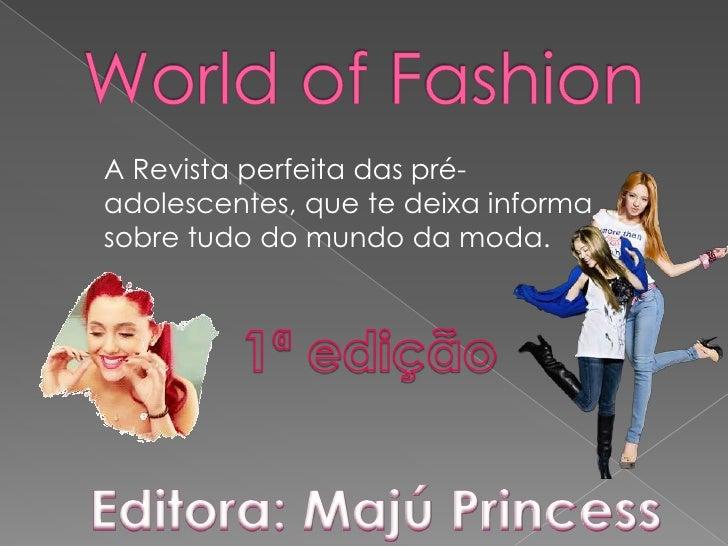 A Revista perfeita das pré-adolescentes, que te deixa informasobre tudo do mundo da moda.