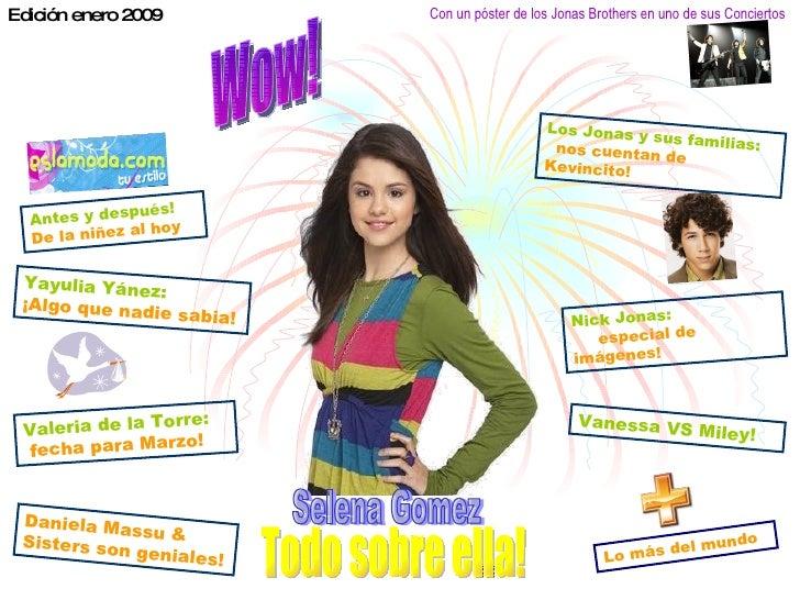 Edición enero 2009 Wow! Selena Gomez Todo sobre ella! Vanessa VS Miley! Yayulia Yánez:   ¡Algo que nadie sabia! Valeria de...