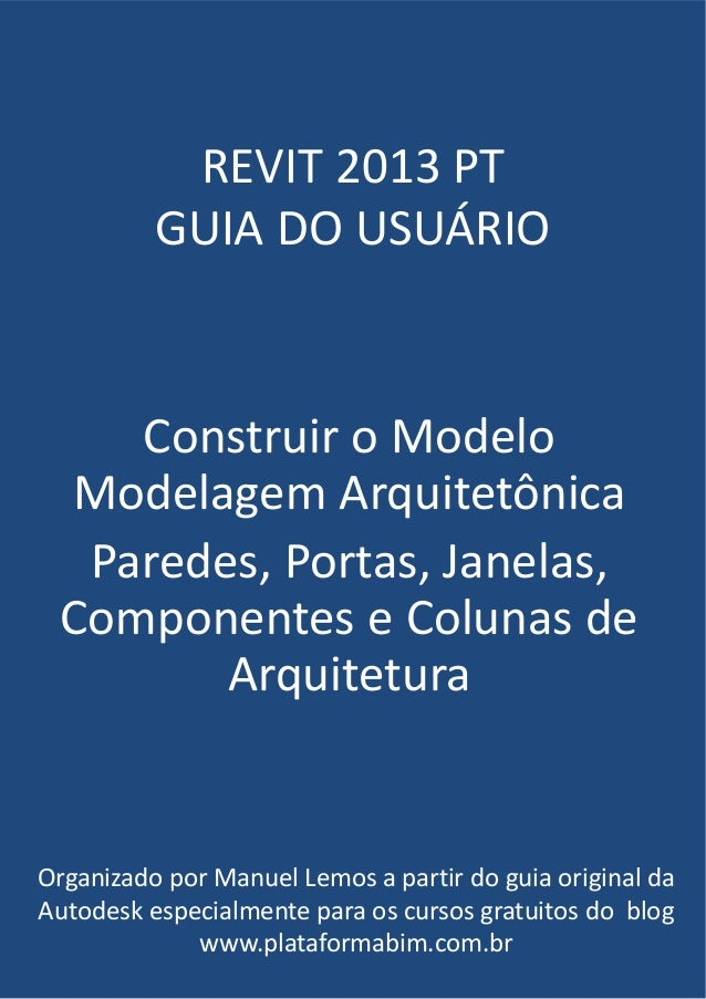 REVIT 2013 PT GUIA DO USUÁRIO Construir o Modelo Modelagem Arquitetônica Paredes, Portas, Janelas, Componentes e Colunas d...