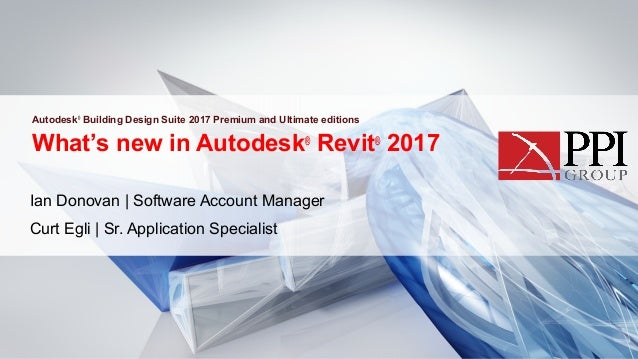 What's new in Autodesk® Revit® 2017 Ian Donovan   Software Account Manager Curt Egli   Sr. Application Specialist Autodesk...
