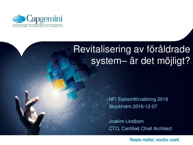 1 Copyright © Capgemini 2016 – Internal use only. All Rights Reserved Presentation Title | Date Revitalisering av föråldra...