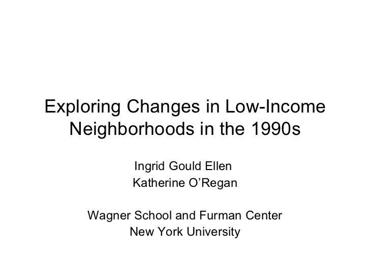 Exploring Changes in Low-Income Neighborhoods in the 1990s Ingrid Gould Ellen  Katherine O'Regan Wagner School and Furman ...